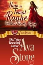 How to Tempt a Rogue Without Really Trying - Heart of an Heiress ebook by Ava Stone