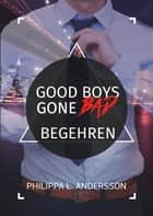 Good Boys Gone Bad - Begehren eBook by Philippa L. Andersson