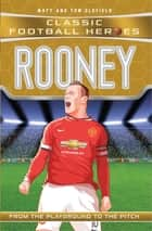 Rooney (Classic Football Heroes) - Collect Them All! ebook by Matt Oldfield, Tom Oldfield