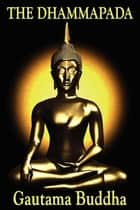The Dhammapada ebook by Gautama Buddha