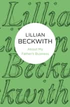 About My Father's Business ebook by Lillian Beckwith