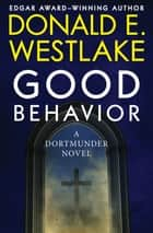 Good Behavior ebook by Donald E. Westlake