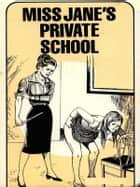 Miss Jane's Private School - Adult Erotica ebook by Sand Wayne