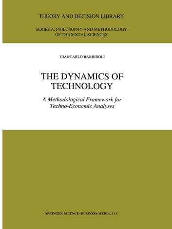The Dynamics of Technology - A Methodological Framework for Techno-Economic Analyses ebook by G. Barbiroli