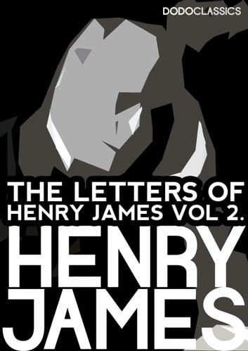 The Letters of Henry James - Volume 2 ebook by Henry James