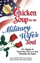 Chicken Soup for the Military Wife's Soul - 101 Stories to Touch the Heart and Rekindle the Spirit ebook by Jack Canfield,Mark Victor Hansen