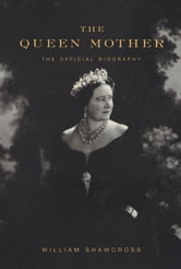 The Queen Mother ebook by William Shawcross