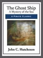 The Ghost Ship ebook by John C. Hutcheson
