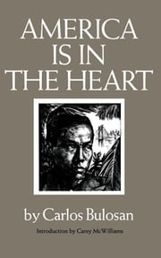 America Is in the Heart - A Personal History ebook by Carlos Bulosan,Carey McWilliams