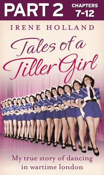 Tales of a Tiller Girl Part 2 of 3 ebook by Irene Holland