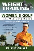 Weight Training for Women's Golf: The Ultimate Guide ebook by Kai Fusser,Annika Sorenstam