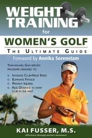 Weight Training for Women's Golf: The Ultimate Guide ebook by Kai Fusser, Annika Sorenstam