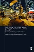 Political Participation in Asia - Defining and Deploying Political Space ebook by Eva Louise Hansson, Meredith L. Weiss