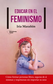 Educar en el feminismo ebook by Iria Marañón