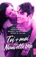 Toi + moi = nouvelle vie ! ebook by Julie Galli, Romane Rose, Wendy Saint-Rémy, Rose B. Vilas