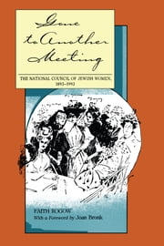 Gone to Another Meeting - The National Council of Jewish Women, 1893-1993 ebook by Faith Rogow,Joan Bronk
