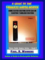 A Guide to the Tankless Water Heater ebook by Paul R. Wonning