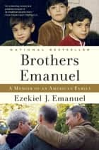 Brothers Emanuel ebook by Ezekiel J. Emanuel