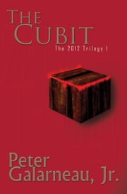 The Cubit: The 2012 Trilogy I ebook by Peter Galarneau Jr.