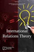 International Relations Theory ebook by Stephen McGlinchey, Rosie Walters, Christian Scheinpflug