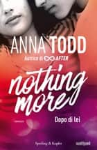 Nothing more - 1. Dopo di lei eBook by Anna Todd