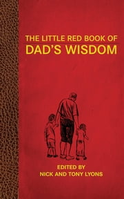 The Little Red Book of Dad's Wisdom ebook by Nick Lyons,Tony Lyons