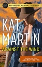 Against the Wind/Against the Fire ebook by KAT MARTIN