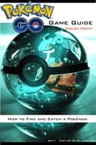 Pokémon Go Game Guide (English Version) - How to Find and Catch a Pokémon ebook by Wizzy Wig