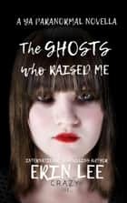 The Ghosts who Raised Me ebook by Erin Lee