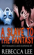 A Slave to the Fantasy - A Slave to the Fantasy, #1 ebook by Rebecca Lee