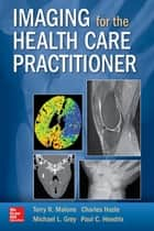 Imaging for the Health Care Practitioner ebook by Terry R. Malone,Charles Hazle,Michael L. Grey,Paul C. Hendrix