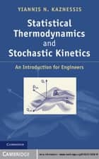 Statistical Thermodynamics and Stochastic Kinetics ebook by Yiannis N. Kaznessis