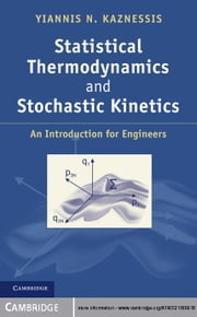 Statistical Thermodynamics and Stochastic Kinetics - An Introduction for Engineers ebook by Yiannis N. Kaznessis