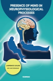 Presence of Mind in Neurophysiological Processes ebook by Jane Desmarais,Lawrence Goldie