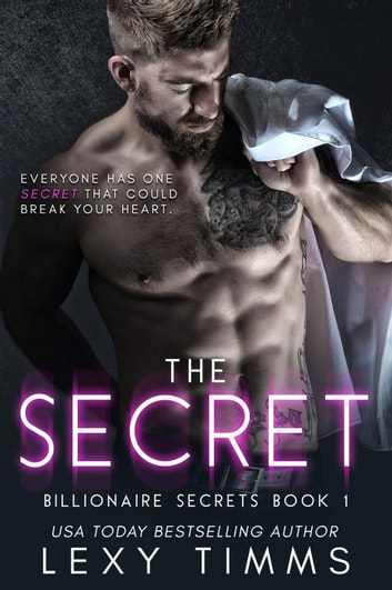 The Secret - Billionaire Secrets Series, #1 ebook by Lexy Timms