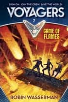 Voyagers: Game of Flames (Book 2) ebook by Robin Wasserman