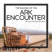 Building of the Ark Encounter, The ebook by Master Books