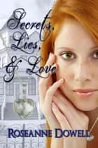 Secrets, Lies and Love ebook by Roseanne Dowell