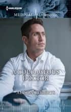 A Courageous Doctor ebook by Alison Roberts