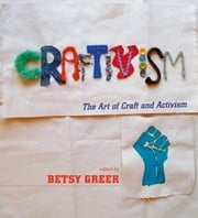 Craftivism - The Art of Craft and Activism ebook by Betsy Greer