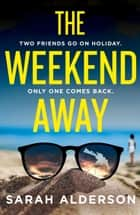 The Weekend Away ebook by Sarah Alderson