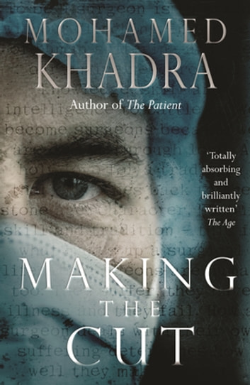 Making The Cut - A Surgeon's Stories Of Life On The Edge ebook by Mohamed Khadra