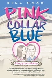 Pink Collar Blue - A Story of Love and Politics ebook by Bill Haas