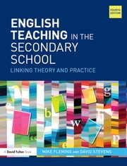 English Teaching in the Secondary School - Linking theory and practice ebook by Mike Fleming,David Stevens