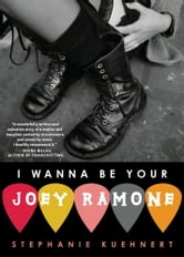 I Wanna Be Your Joey Ramone ebook by Stephanie Kuehnert