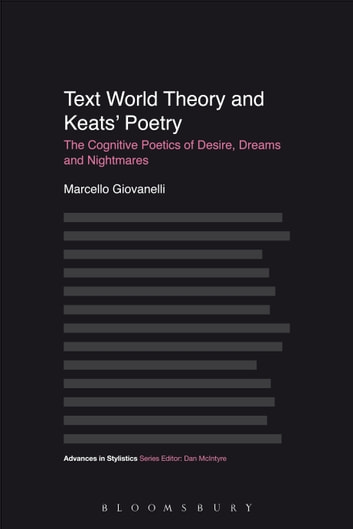 Text World Theory and Keats' Poetry - The Cognitive Poetics of Desire, Dreams and Nightmares ebook by Dr Marcello Giovanelli