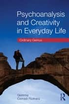 Psychoanalysis and Creativity in Everyday Life - Ordinary Genius ebook by Gemma Corradi Fiumara