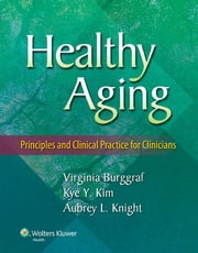 Healthy Aging - Principles and Clinical Practice for Clinicians ebook by Virginia Burggraf,Kye Y. Kim,Aubrey L. Knight