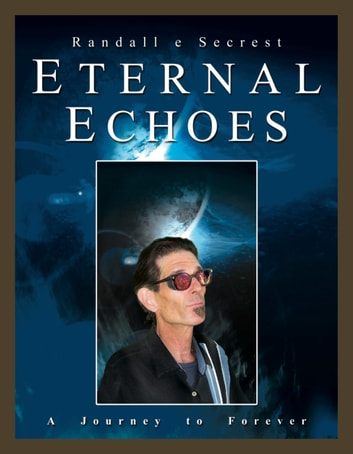 Eternal Echoes ebook by Randall E. Secrest