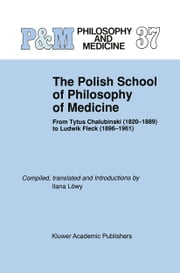 The Polish School of Philosophy of Medicine - From Tytus Chalubinski (1820–1889) to Ludwik Fleck (1896–1961) ebook by Ilana Löwy